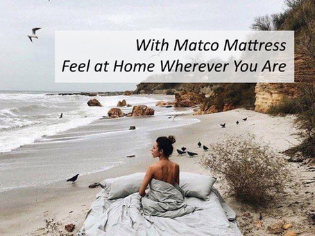 With Matco Mattress Feel at Home Wherever You Are