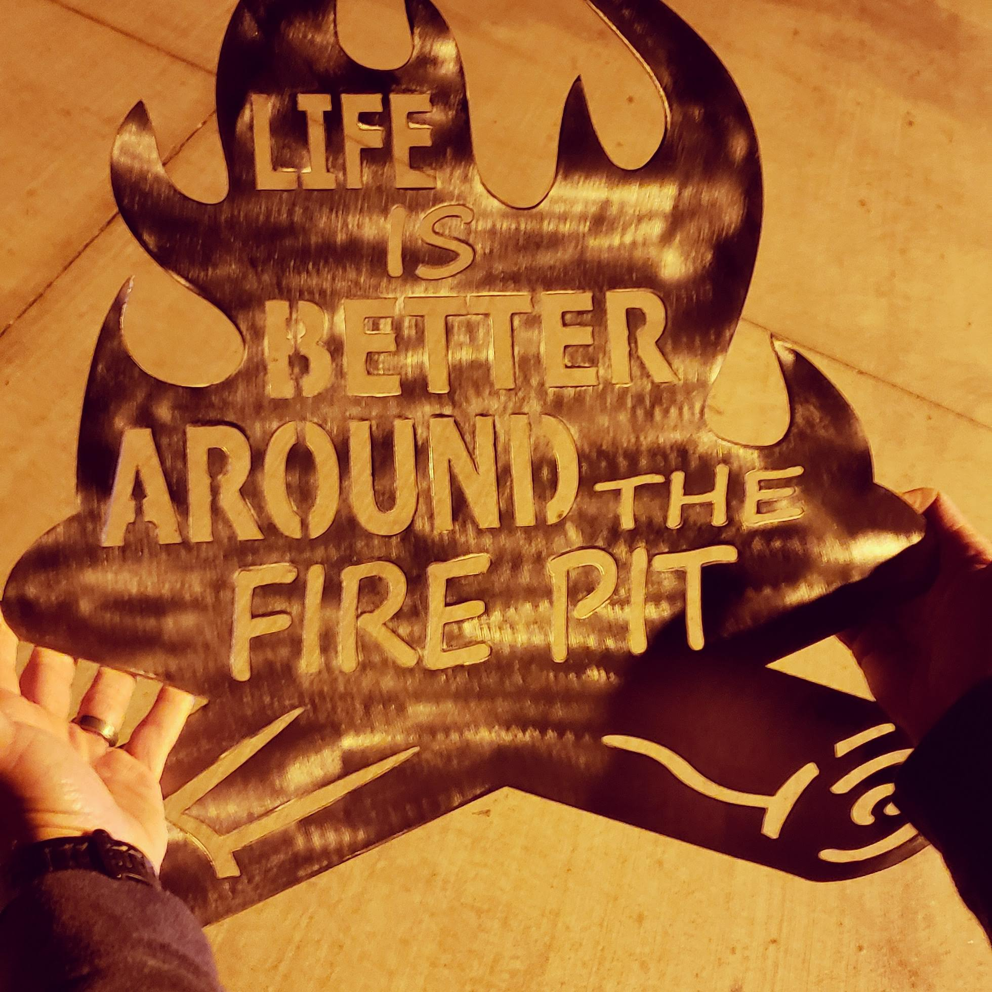 LIFE IS BETTER AROUND THE FIRE PIT