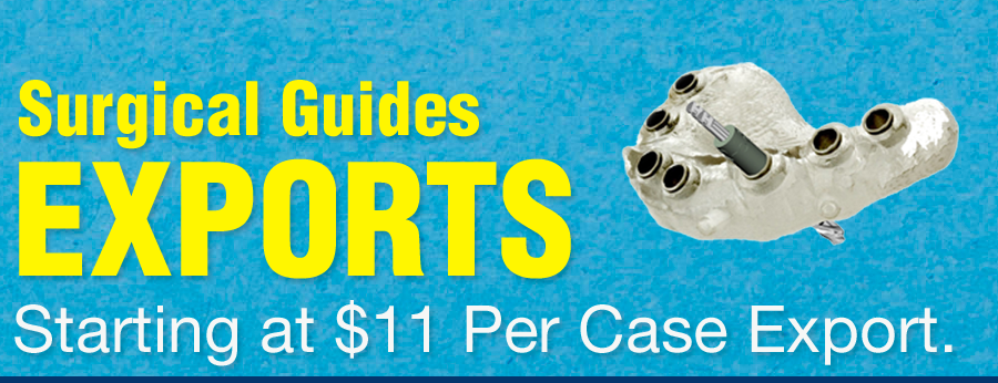 Surgical guide exports starting at $11 per case