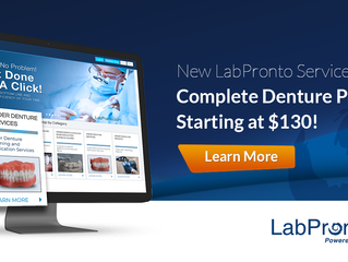 New LabPronto Services: Order a Complete Denture Package. Starting at $130!