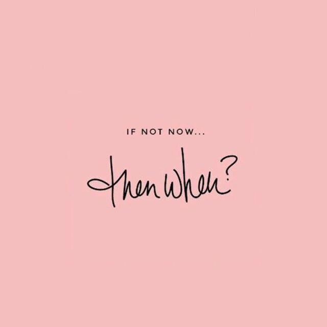 if not now then when se não agora, então quem @tassivale Tassiana Vale D' Elboux Tassi Vale