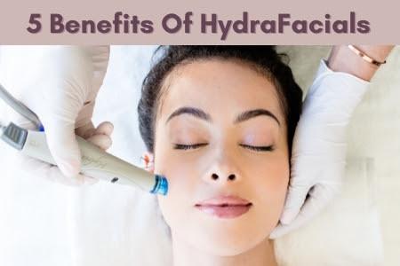 5 Benefits Of Hydrafacials