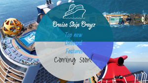 Top New Onboard Features coming soon Cruise Ship Crayz