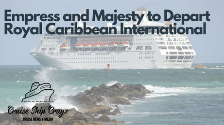 Empress and Majesty set to Depart Royal Caribbean International