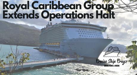 Royal Caribbean Group Extends Operations Halt