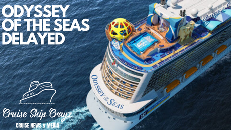 Odyssey of the Seas Delayed until Spring 2021