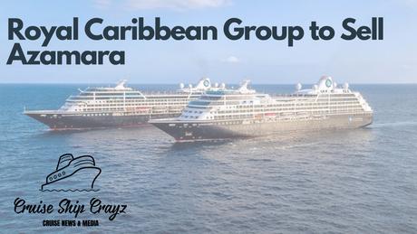 Royal Caribbean Says Goodbye to Azamara