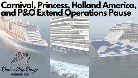 Carnival, Princess, Holland America, and P&O Extend Operations Pause