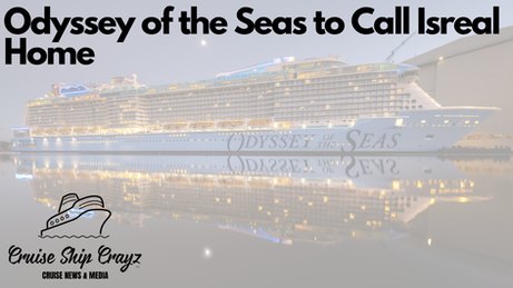 Odyssey of the Seas to Call Isreal Home