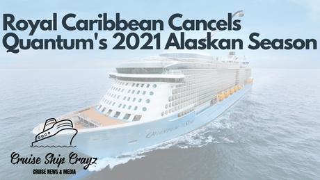 Royal Caribbean International Cancels Quantum's Alaskan Season