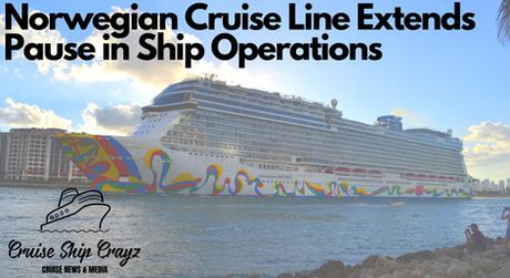 Norwegian Cruise Line Extends Opearions Halt.
