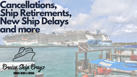 Cancellations, Ship Retirements, and more COVID Changes.