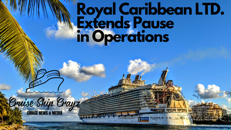 Royal Caribbean Cruises LTD Confirm Extended Pause in Operations