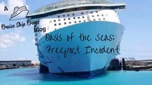 Oasis of the Seas: Freeport Incident