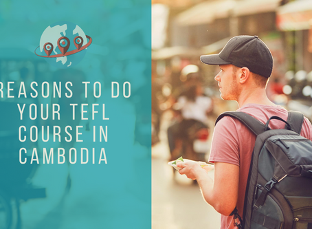 Why do your TEFL course in Cambodia