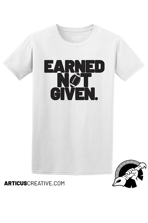 Earned Not Given Shirt ( 1 Color)