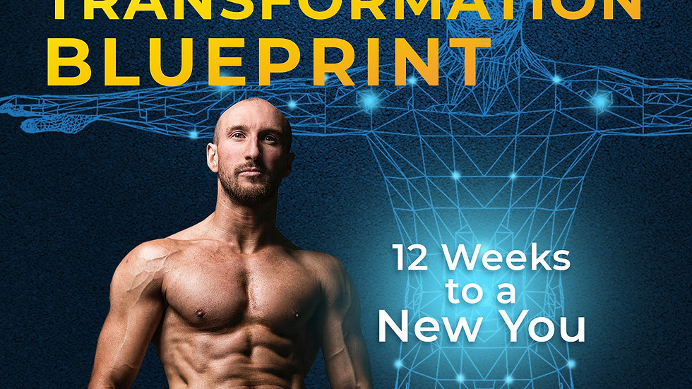 The Body Transformation Blueprint: 12 Weeks to a New You