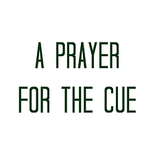 A Prayer for the Cue