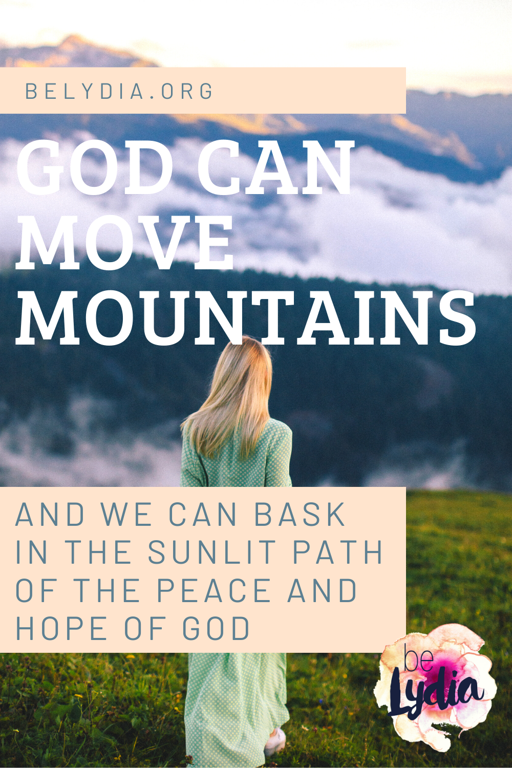 Lifting My Eyes Up to the Hills A peace came over me that warm summer morning as I walked down the overgrown, grassy path behind my house. And I basked in the sunlit path of the peace and hope of God. God can move mountains.