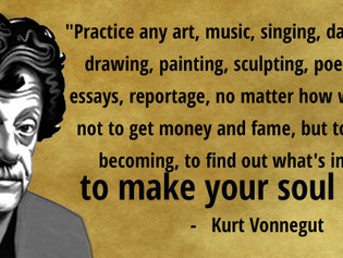 ART makes your soul grow! Kurt Vonnegut said so.