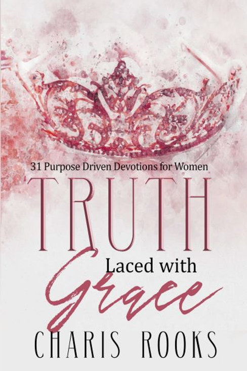 Truth Laced With Grace: 31 Purpose Driven Devotions for Women