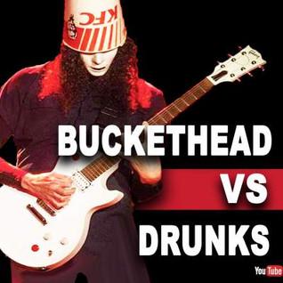 Buckethead vs Drunk fans.jpg