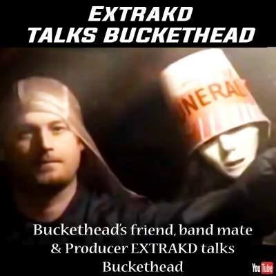 Extrakd talks Buckethead