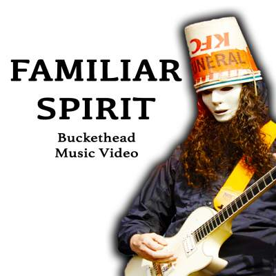 Familiar Spirit - Buckethead