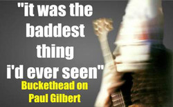 Buckethead on Paul Gilbert