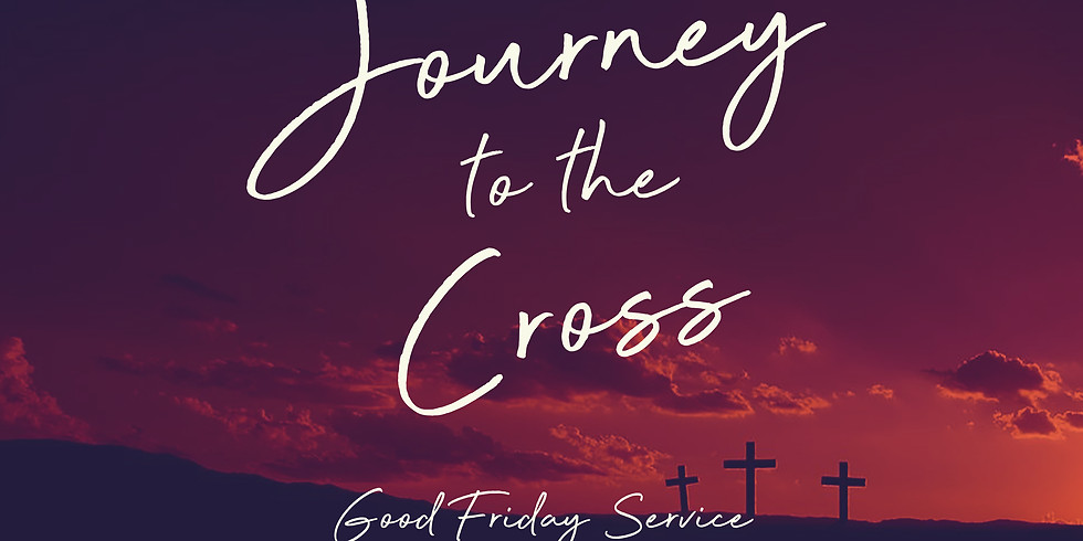Journey to the Cross: Good Friday Service