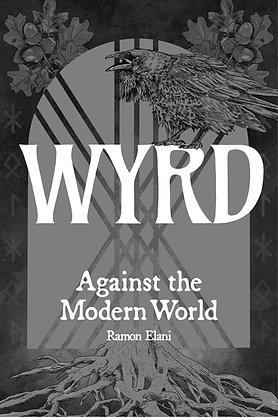 Wyrd ~ Against the Modern World
