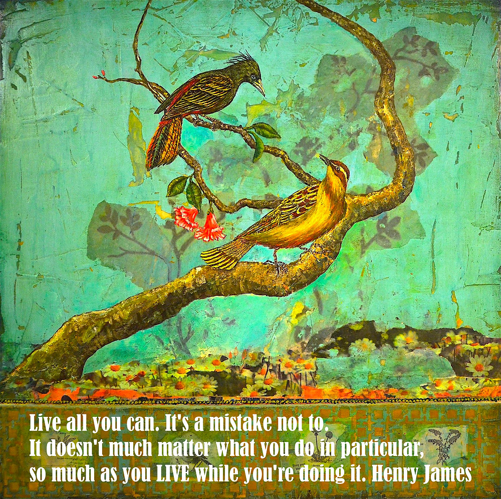 Live all you can. It's a mistake not to. It doesn't much matter what you do in particular, so much as you LIVE while you're doing it. Henry James