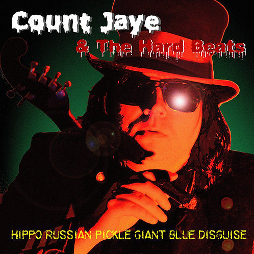 Count Jaye & The Hard Beats - Hippo Russian Giant Pickle Blue Disguise