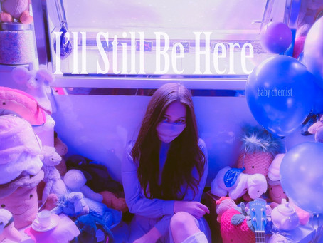 """""""I'll Still Be Here"""" by Baby Chemist"""
