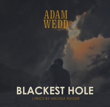 """""""Blackest Hole"""" by Adam Wedd with lyrics by Melissa Rieger"""