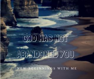 God Has Not Abandoned You!