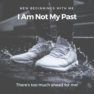 I Am Not My Past!