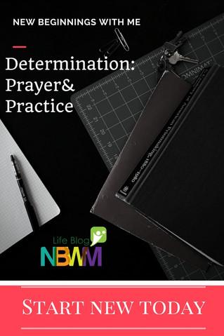 Determination: Prayer & Practice