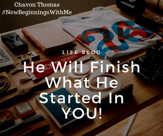 He Will Finish What He Started In You!