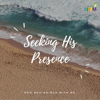 Seeking His Presence