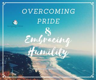 Overcoming Pride & Embracing Humility