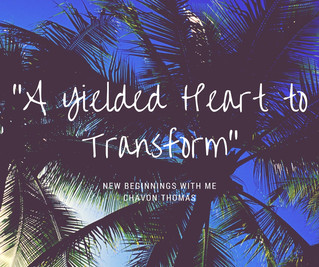 A Yielded Heart to Transform