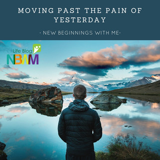 Moving Past the Pain of Yesterday