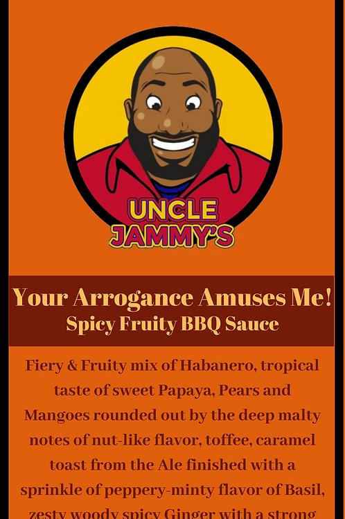 Your Arrogance Amuses Me!