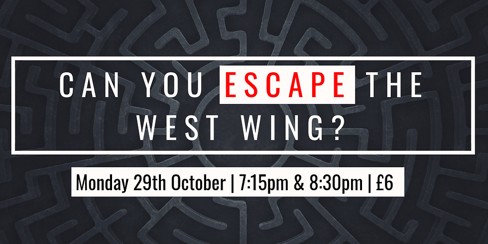 Escape the West Wing (11-18's)