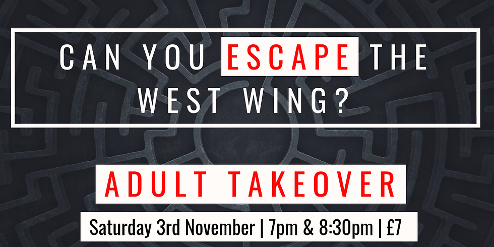 Escape the West Wing (Adult Takeover - Over 18's)