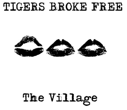 Tigers Broke Free - The Village