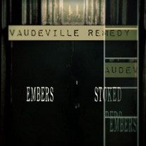 Vaudeville Remedy - Embers Stoked