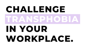 Challenge transphobia in your workplace