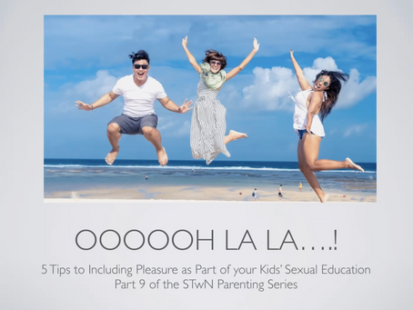 Include Pleasure as Part of your Sexual Education – Part 9 of the STwN Parenting Series